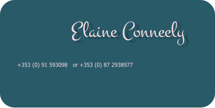 Elaine Conneely  +353 (0) 91 593098   or +353 (0) 87 2938977